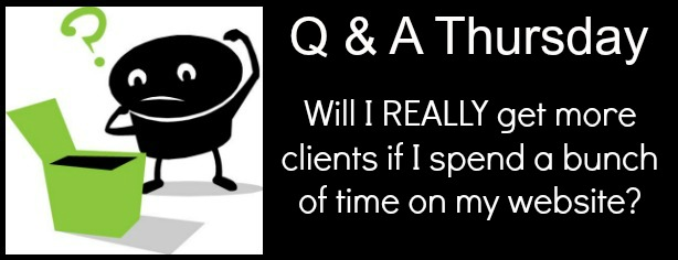 FelicityFields.com - Q & A Thursday - Will Spending Time on Website Get More Clients - Online Marketing Coach, Website Design, Google, SEO, client conversion, email, social media