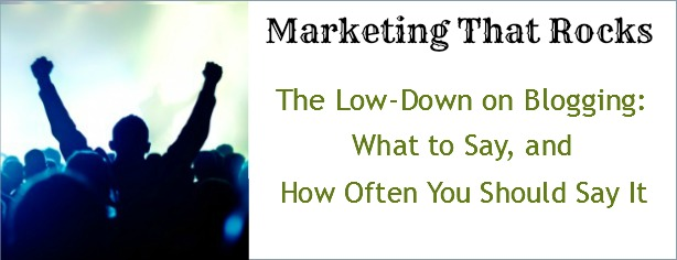 Low-Down on Blogging - Marketing That Rocks - FelicityFields.com - Online Training Program Email, Facebook, Blog, Social Media