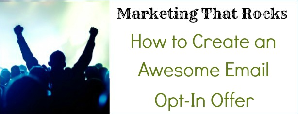 How to Create an Awesome Email Opt-In Offer - Marketing That Rocks - FelicityFields.com - Online Training Program Email, Facebook, Blog, Social Media