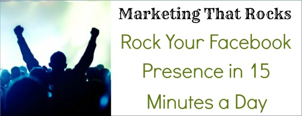 Rock Your Facebook Presence in 15 Minutes a Day - Marketing That Rocks - FelicityFields.com - Online Training Program Email, Facebook, Blog, Social Media