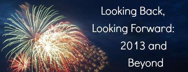 Looking Back, Looking Forward 2013 and Beyond - FelicityFields.com, Entrepreneur, Online Marketing, Goals, 2012, 2013, Business
