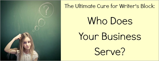 The Ultimate Cure for Writer's Block - Who Does Your Business Serve - FelicityFields.com
