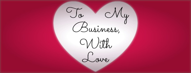 To My Business, With Love - Valentines Day 2013 - FelicityFields.com