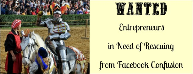 Wanted - Entrepreneurs in Need of Rescuing From Facebook Confusion - FelicityFields.com