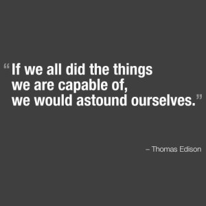 If we all did the things we are capable of, we would astonish ourselves - Thomas Edison - FelicityFields.com