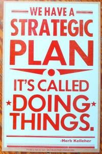 Strategic Plan Called Doing Things Herb Kelleher - FelicityFields.com